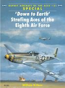 Down to Earth' Strafing Aces of the Eighth Air Force