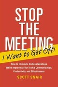 Stop the Meeting I Want to Get Off!: How to Eliminate Endless Meetings While Improving Your Team's Communication, Productivity, and Effectiveness: How