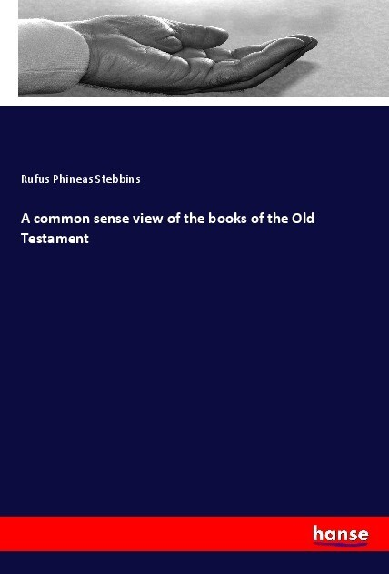 A common sense view of the books of the Old Tes...