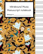 Wirebound Music Manuscript Notebook: Halloween Blank Sheet Music Notebook, Manuscript Paper, Musicians Notebook, Songwriting, 100 Pages of Staff Paper