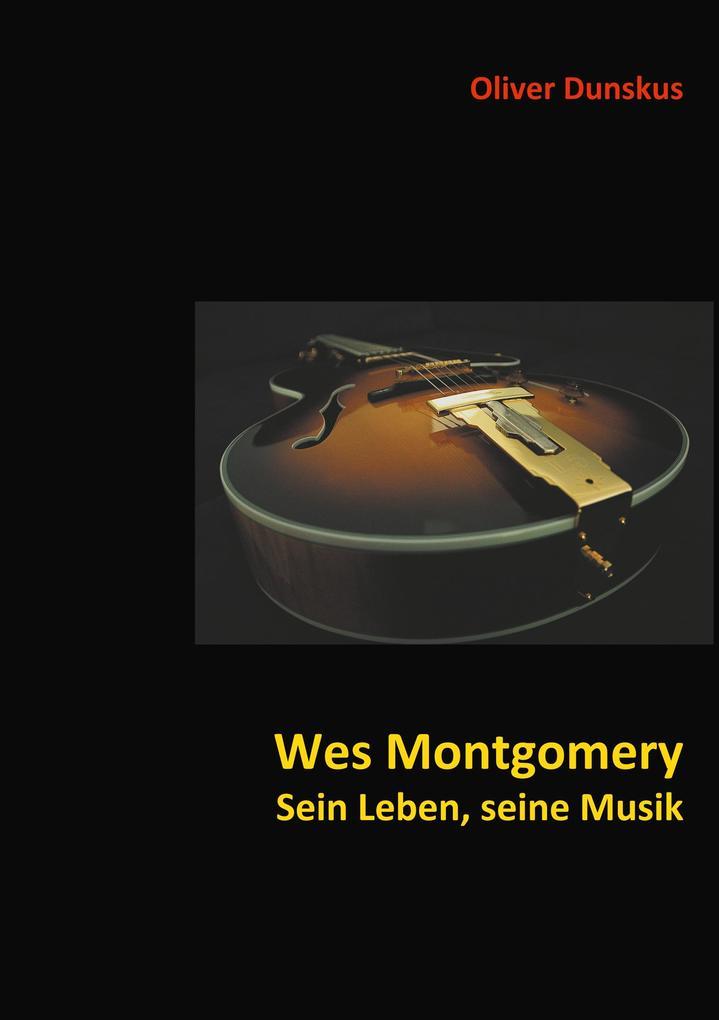 Wes Montgomery - Sein Leben, seine Musik als Bu...