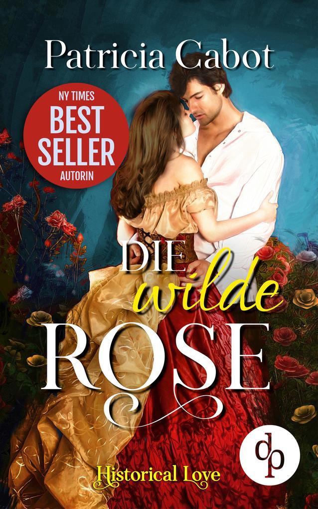 Die wilde Rose (Historisch, Liebe) als eBook