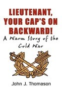 Lieutenant, Your Cap's on: A Warm Story of the Cold War