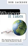 Whatever It Takes: The Amazing Adventures of God's Work Around the World