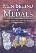 Men Behind the Medals: The Incredible Endeavours of Twenty One Aircrew Whose Stories Deserve to Be Told