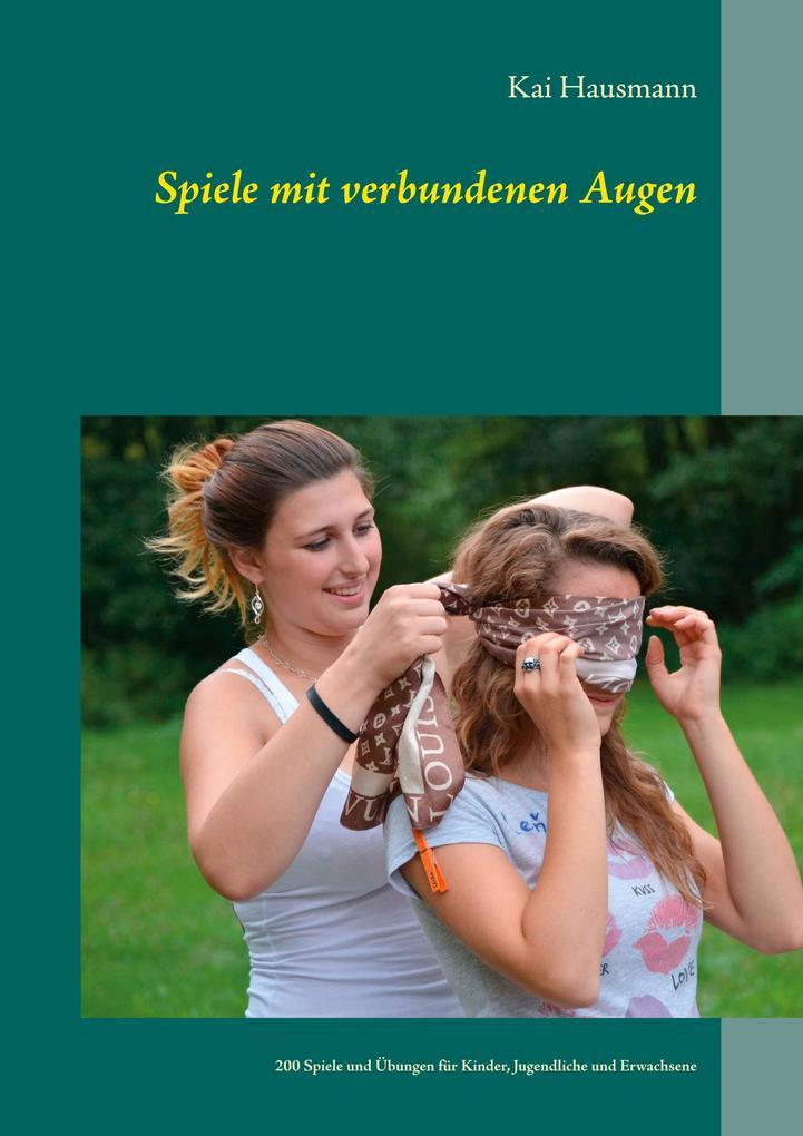 Spiele mit verbundenen Augen als Buch von Kai H...