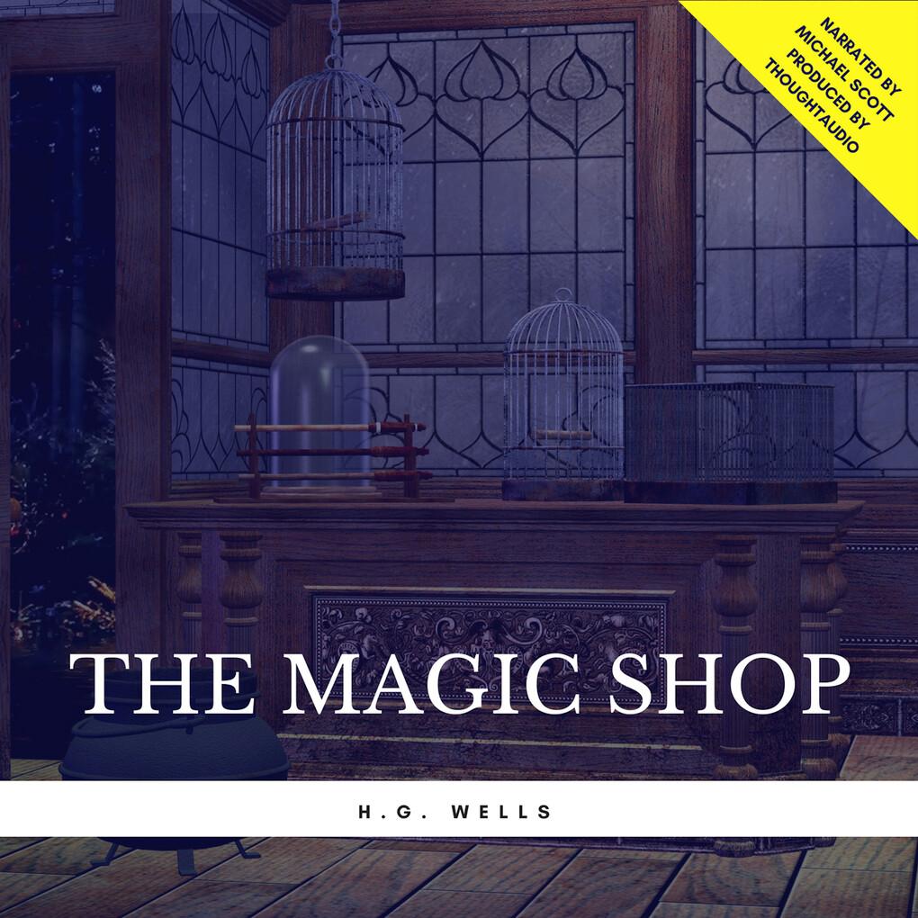The Magic Shop als Hörbuch Download von H.G. Wells
