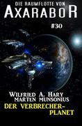 Die Raumflotte von Axarabor #30: Der Verbrecher-Planet