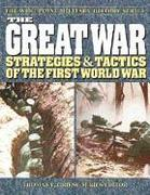 The Great War: Strategies & Tactics of the First World War
