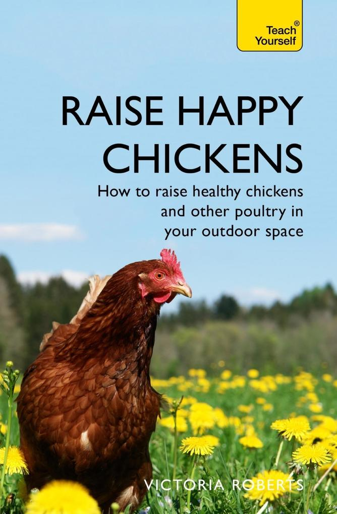 Raise Happy Chickens als eBook Download von Vic...