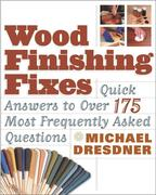 Wood Finishing Fixes: Quick Answers to Over 175 Most Frequesntly Asked Q