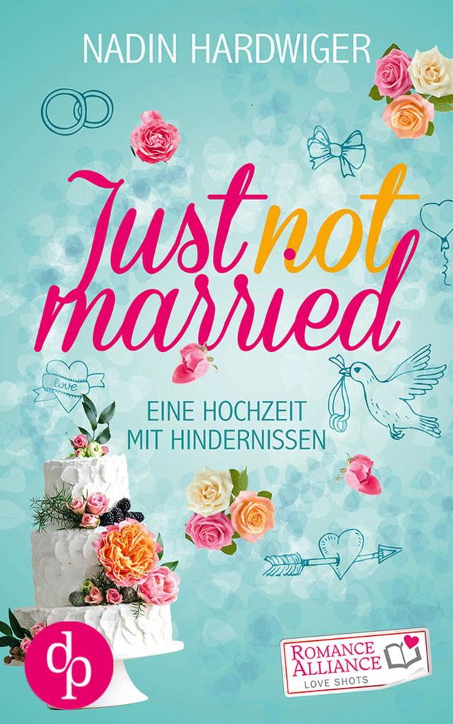 Just not married (Chick Lit, Liebe) als eBook