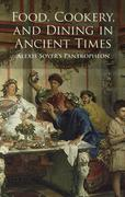 Food, Cookery and Dining in Ancient Times