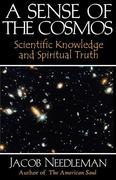 A Sense of the Cosmos Scientific Knowledge and Spiritual Truth