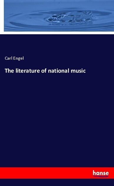 The literature of national music als Buch von C...