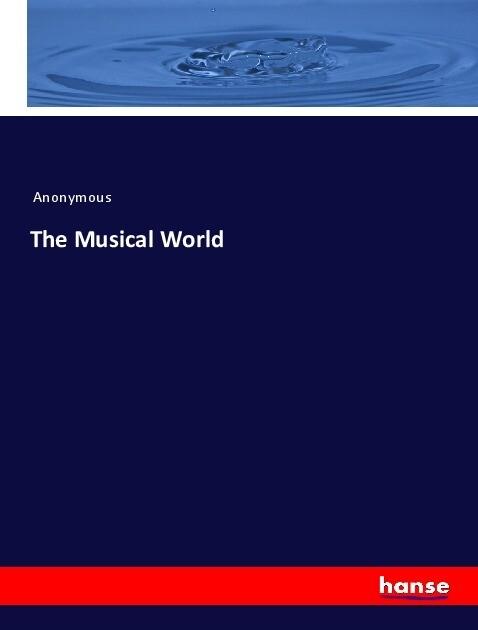 The Musical World als Buch von Anonymous