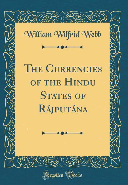 The Currencies of the Hindu States of Rájputána...