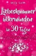 Liebeskummer: DAS GROSSE LIEBESKUMMER RECOVERY PROGRAMM! Wie Sie in 30 Tagen Ihren Liebeskummer über
