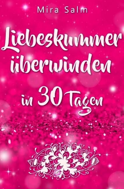 Liebeskummer: DAS GROSSE LIEBESKUMMER RECOVERY PROGRAMM! Wie Sie in 30 Tagen Ihren Liebeskummer über als Buch