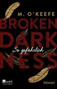 Broken Darkness. So gefährlich