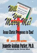 Will You Marry Me?: Jesus Christ Proposes to You!