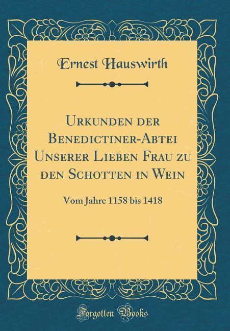 Urkunden der Benedictiner-Abtei Unserer Lieben ...