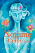 Nothing New Under the Sun: A Journey from Atheism to Faith