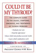 Could It Be My Thyroid?: The Complete Guide to the Causes, Symptoms, Diagnosis, and Treatments of Thyroid Problems