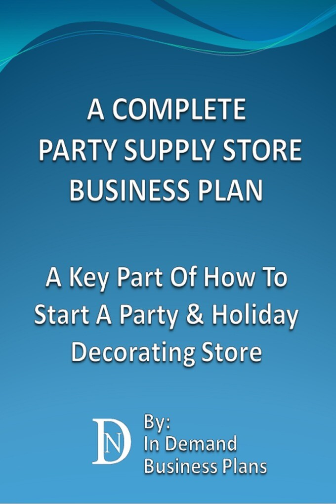 A Complete Party Supply Store Business Plan: A ...