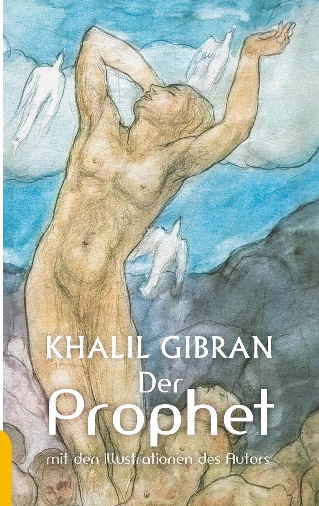 Der Prophet. Kahlil Gibran. Mit den farbigen Illustrationen des Autors und einem Werkbeitrag als Buch