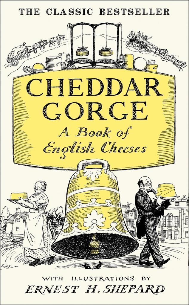 Cheddar Gorge: A Book of English Cheeses als eB...