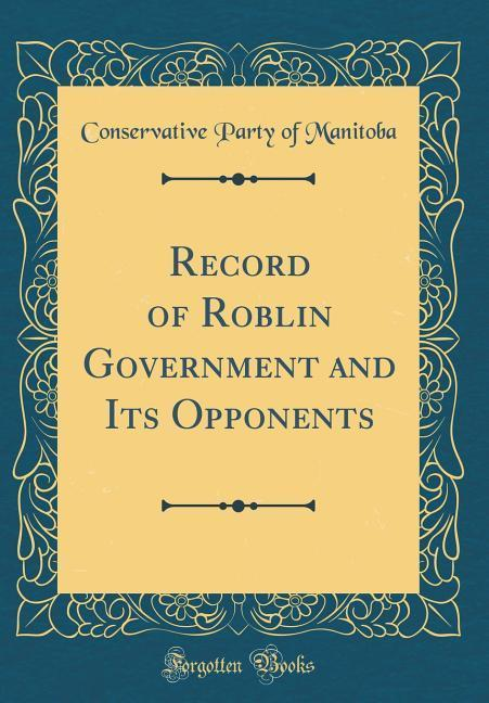 Record of Roblin Government and Its Opponents (...