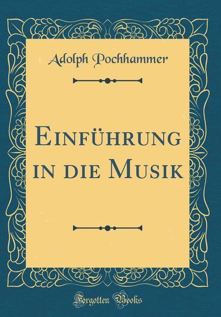 Einführung in die Musik (Classic Reprint) als B...