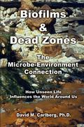 Biofilms & Dead Zones: The Microbe-Environment Connection: How Unseen Life Influences the World Around Us