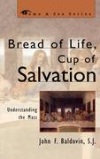 Bread of Life, Cup of Salvation: Understanding the Mass