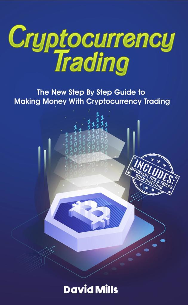 Cryptocurrency Trading: The New Step By Step Gu...