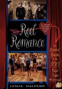Reel Romance: The Lovers' Guide to the 100 Best Date Movies