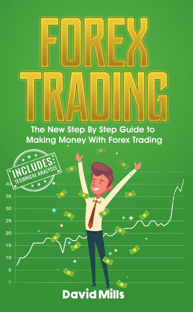 Forex Trading: The New Step By Step Guide to Ma...