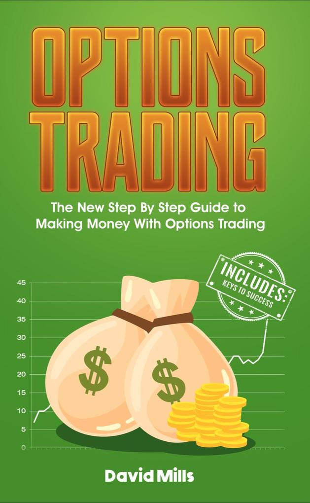 Options Trading: The New Step By Step Guide to ...