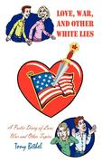 Love, War, and Other White Lies: A Poetic Diary of Love, War and Other Topics
