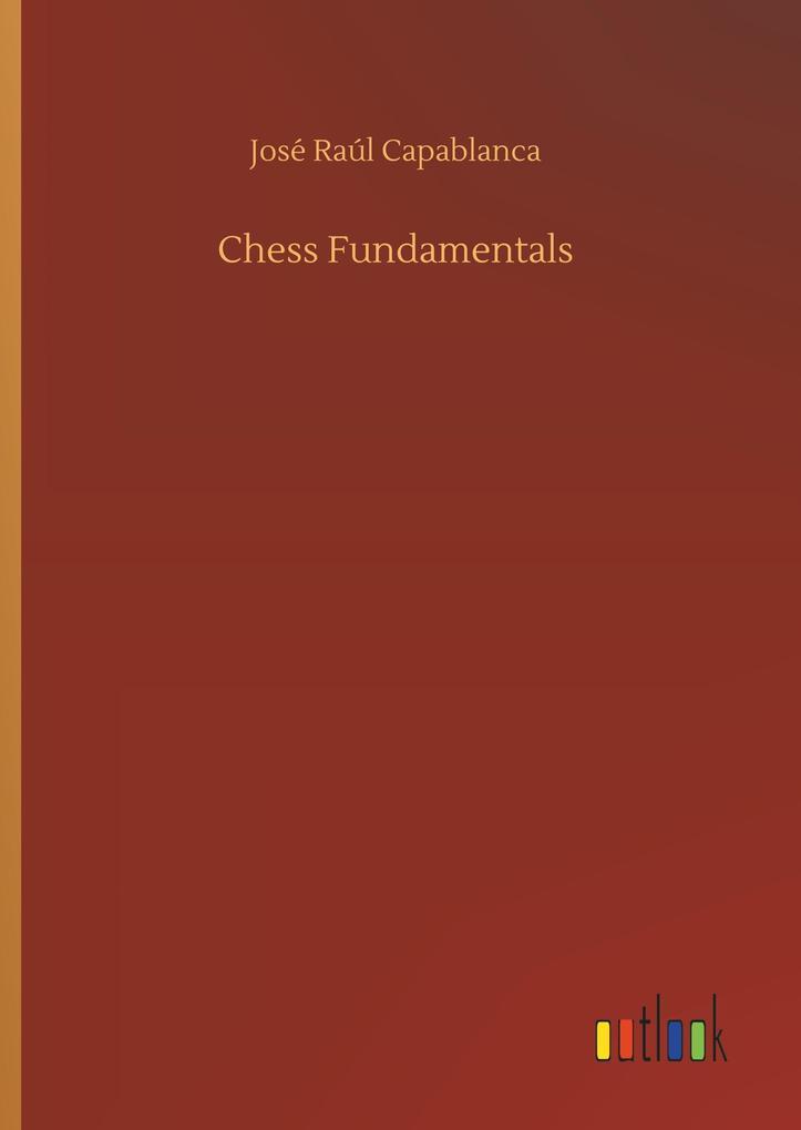 Chess Fundamentals als Buch von José Raúl Capab...