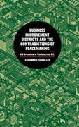 Business Improvement Districts and the Contradictions of Placemaking: Bid Urbanism in Washington, D.C.