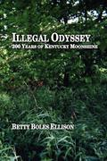Illegal Odyssey: 200 Years of Kentucky Moonshine