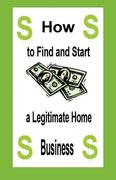 How to Find and Start a Legitimate Home Business