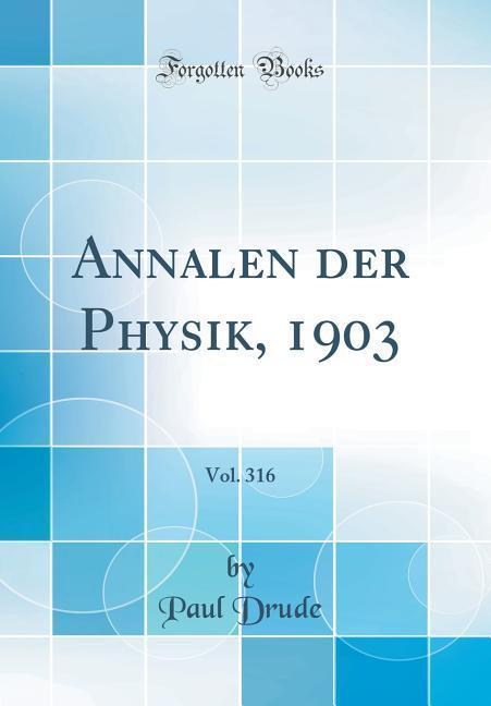 Annalen der Physik, 1903, Vol. 316 (Classic Rep...