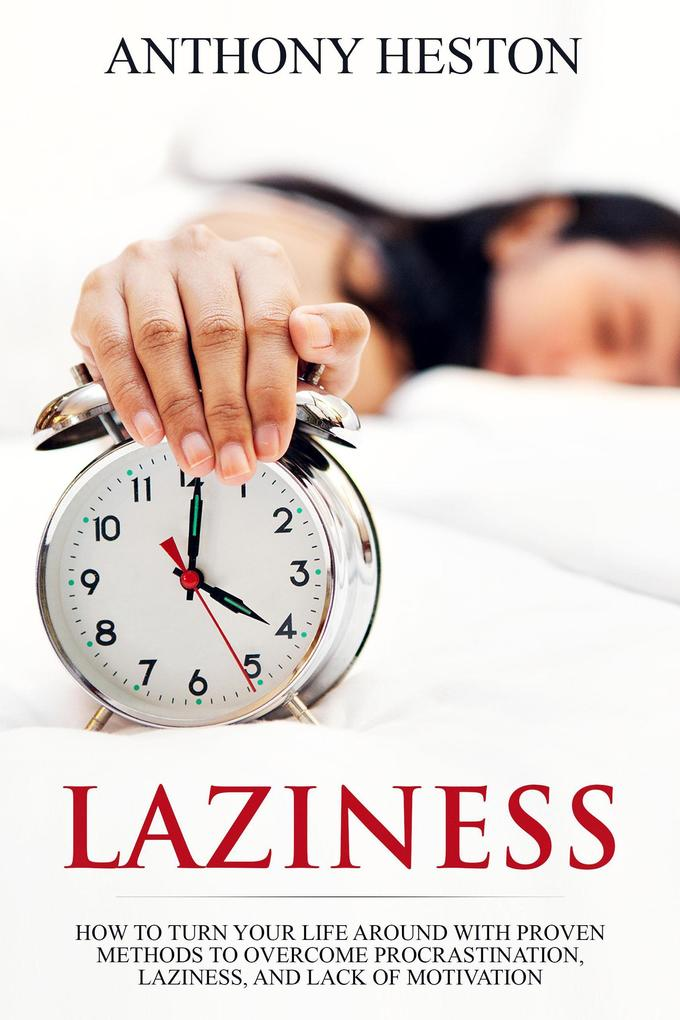 Laziness: How to Turn your Life Around with Pro...