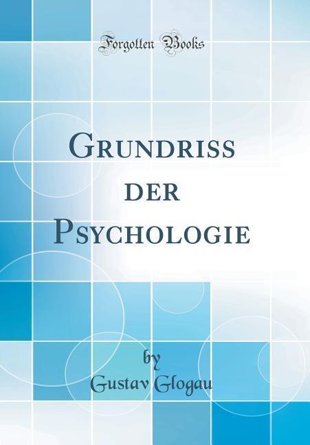 Grundriss der Psychologie (Classic Reprint) als...