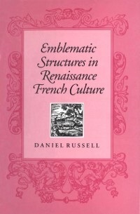 Emblematic Structures in Renaissance French Cul...