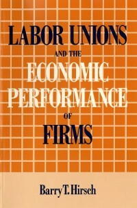 Labor Unions and the Economic Performance of Fi...