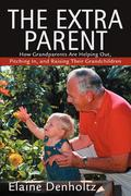 The Extra Parent: How Grandparents Are Helping Out, Pitching In, and Raising Their Grandchildren